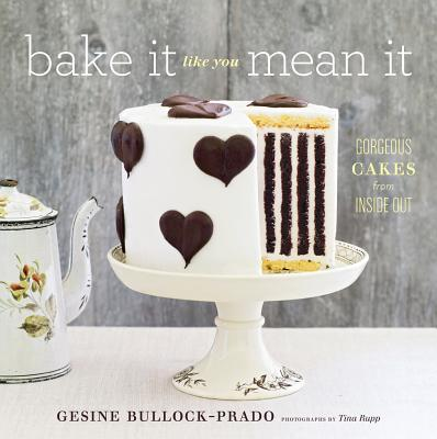 Bake It Like You Mean It By Bullock-prado, Gesine/ Rupp, Tina (PHT)