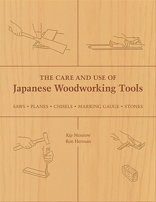 The Care and Use of Japanese Woodworking Tools By Mesirow, Kip/ Herman, Ron